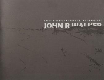 John R Walker: Space & Time: 10 Years in the landscape